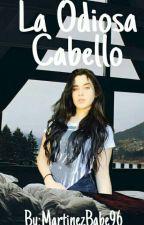 La Odiosa Cabello (Lauren Jauregui y Tú) by OnlyValid
