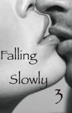 Falling Slowly 3 [ da Revisionare]  by ItisjustmeAmy