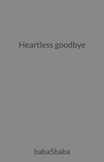 Heartless goodbye