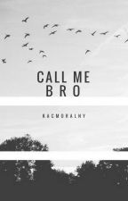 Call me Bro | brother x brother by ThoughtHell