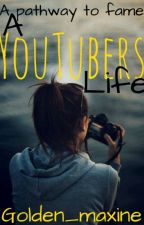 A YouTubers life. (DISCONTINUED) by Golden_Maxine