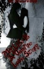 My life is a Vampire Love Story (Sequal to Vampire Love) [Completed] by sabrinazbvb
