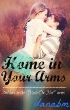 Home In Your Arms (#2 Mate Or Not) by SimplyAWriter_D