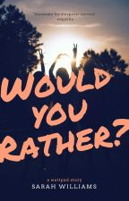 Would You Rather? by TrappedSeas