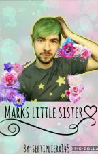 Marks little sister♡ (jacksepticeye x reader) -DISCONTINUED- by FinnWx145