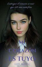 Mi Corazón Es Tuyo [RESUBIENDO] by ellie_awesome