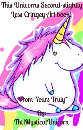 This Unicorns Second Slightly-less Cringey Art book~ by Tht1MysticalUnicorn
