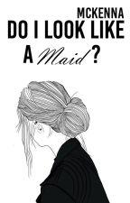 Do I Look Like a Maid? by Thenutinnutella
