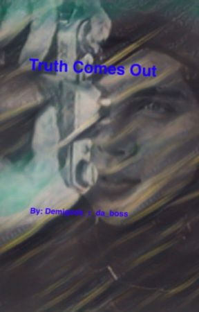 Truth Comes Out by Demigods-r-da-boss