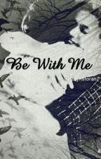 Be With Me|| N.S  by zaynstoran7