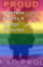 Lego Nexo Knights: A Strange Encounter by TheTotallyFakeAbbey
