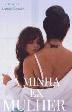 A Minha Ex Mulher - Camren by LarahRenata