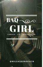Bad Girl || Camren G!P by MilaJauregui19