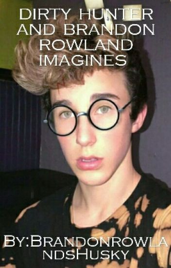 Dirty hunter and Brandon rowland imagines