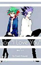 "S a y ""I L o v e Y o u"" (YuyaXYuto FanFiction) by YuseliKawaii"
