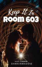 Keep It In Room 603 by Damainmaddie