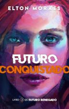 Futuro Conquistado (Ficção LGBT) by EltonMoraes