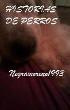 Historias De Perros. by Negramoreno1993