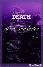 Death Of A Shadzelor ~COMPLETED~ by Shadana