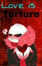 Love is Torture - Underfell!Sans x Reader by BubbleBerryUniverse