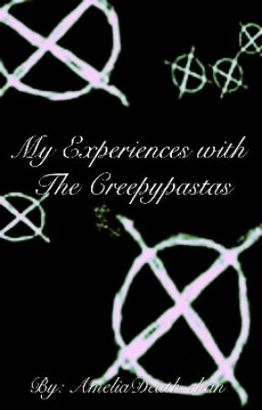 ¤My real experience with the Creepypastas¤ by AmeliaDeath-chan