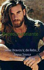 Bravo Inebriante - Serie Bravos- V by Jokeully_Rocha