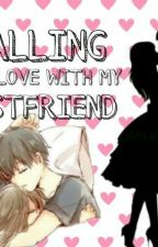 FALLING INLOVE WITH MY BESTFRIEND by kakashihatake5