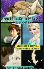 Eres Mia...Solo Mia 2 (Hiccelsa) by TaniaMalfoy
