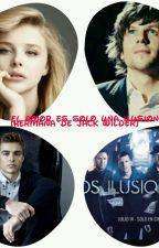 El amor es solo una ilusión (Hermana de Jack Wilder) by HanniaMarielDelgadoS