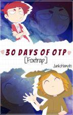 30 Days of OTP - [Foxtrap] by JunkoHamato