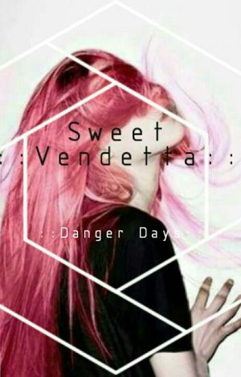 Sweet Vendetta //Danger Days//