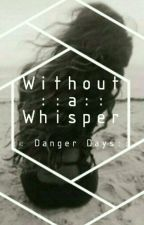 Without a Whisper //Danger Days// by hometownromance