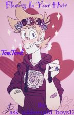 Flowers In Your Hair ((TomTord)) by __mattssworld__