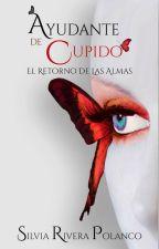 Ayudante de Cupido - El Retorno de Las Almas© (Libro 2) by SilviaRiveraPolanco