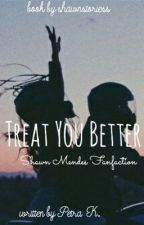 Treat You Better { S.M } by Tinycrew