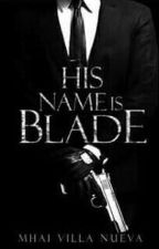 His Name Is Blade  BOSS SERIES 1 by Mhai-Villa-Nueva