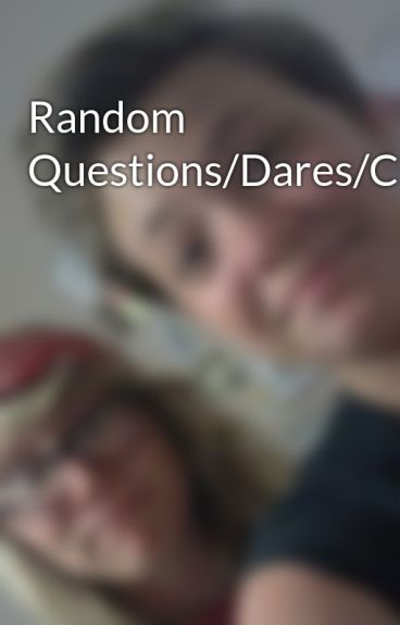 Random Questions/Dares/Challenges by Kate_Torchia