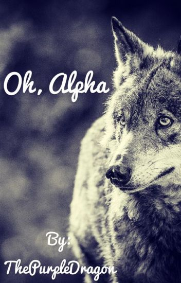 Oh, Alpha