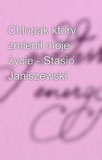 Chłopak który zmienił moje życie - Stasio Janiszewski by AMellka