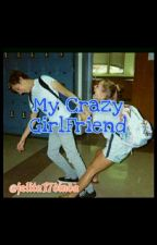 My Crazy GirlFriend (COMPLETE) by jelita17dinda