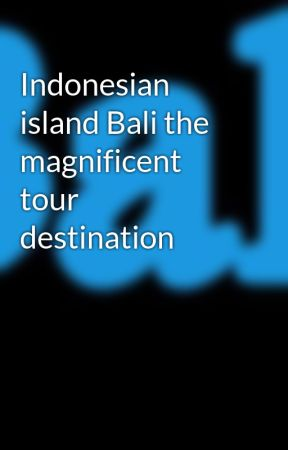 Indonesian island Bali the magnificent tour destination by bali-evasion