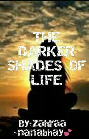 THE DARKER SHADES OF LIFE (islamic story) by zahraa_nanabhay