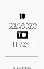 10 Reasons To Leave (KW) by mediocrenamehere