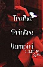 Trăind Printre Vampiri I,II,III,IV by lLeutzal