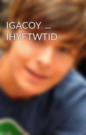 IGACOY  ... IHYFTWTID by ZErlylove