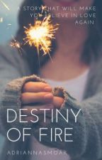 Destiny of Fire by AdriannaSmoak
