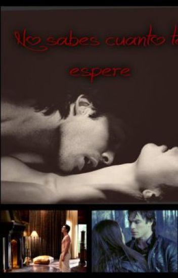 No sabes cuanto te esperé  Damon y tu (hot)