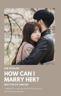 Đọc truyện 「How can i marry her? 」SJ