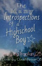 The Many Introspections of a Highschool Boy {on hold} by IronFury25