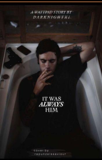 It Was Always Him |